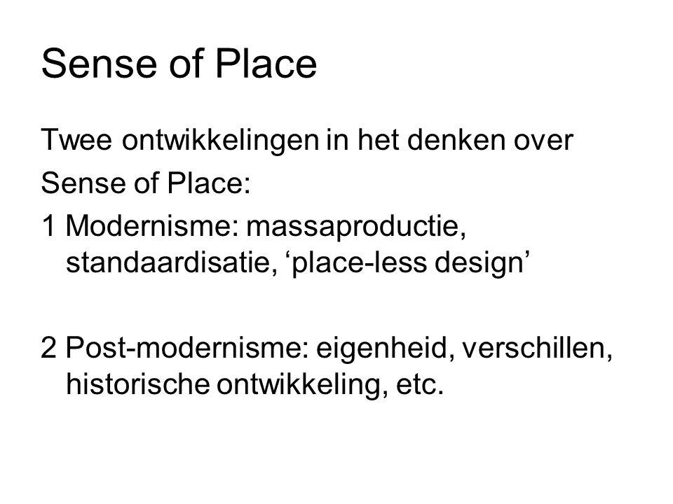 Sense of Place Twee ontwikkelingen in het denken over Sense of Place: 1 Modernisme: massaproductie, standaardisatie, 'place-less design' 2 Post-modernisme: eigenheid, verschillen, historische ontwikkeling, etc.