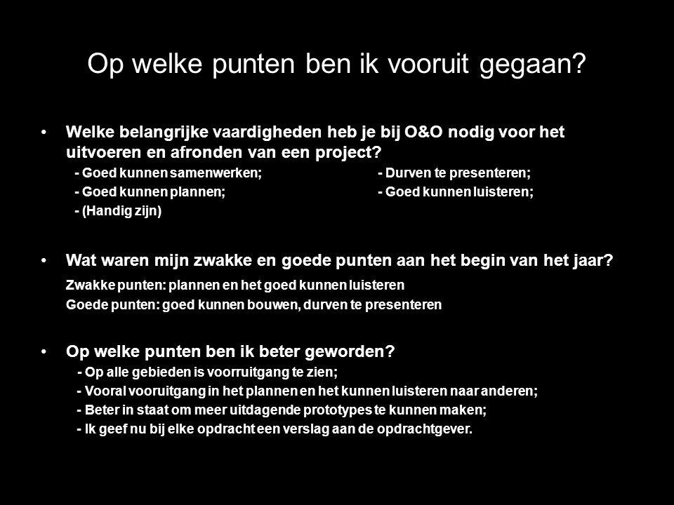 Op welke punten ben ik vooruit gegaan? Welke belangrijke vaardigheden heb je bij O&O nodig voor het uitvoeren en afronden van een project? - Goed kunn
