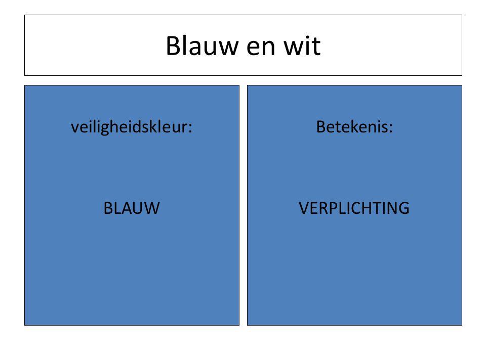 Blauw en wit veiligheidskleur: BLAUW Betekenis: VERPLICHTING