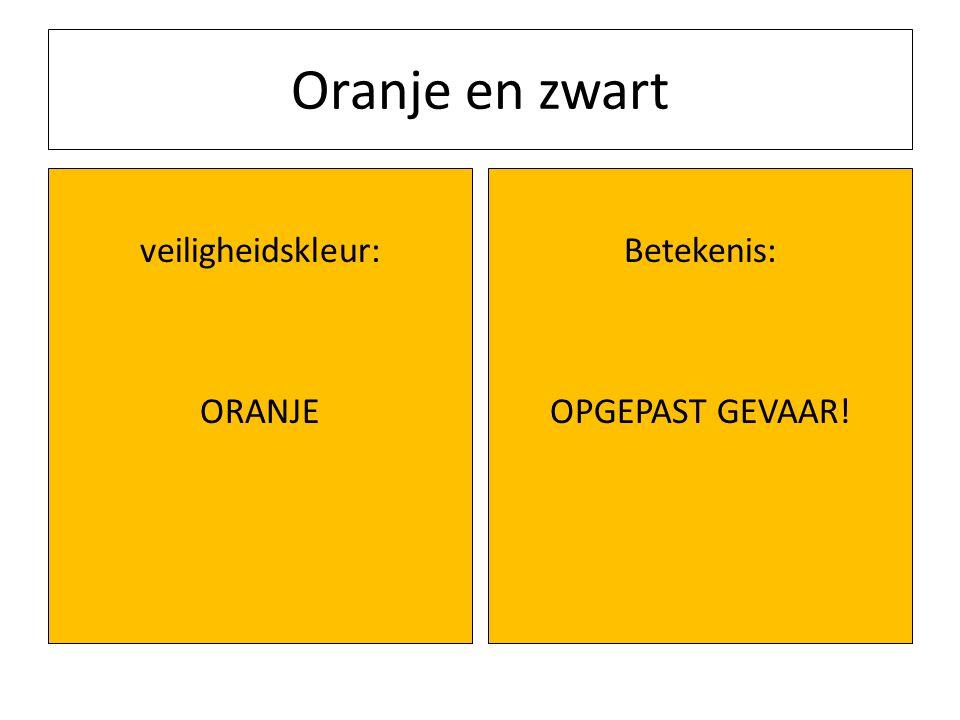Oranje en zwart veiligheidskleur: ORANJE Betekenis: OPGEPAST GEVAAR!