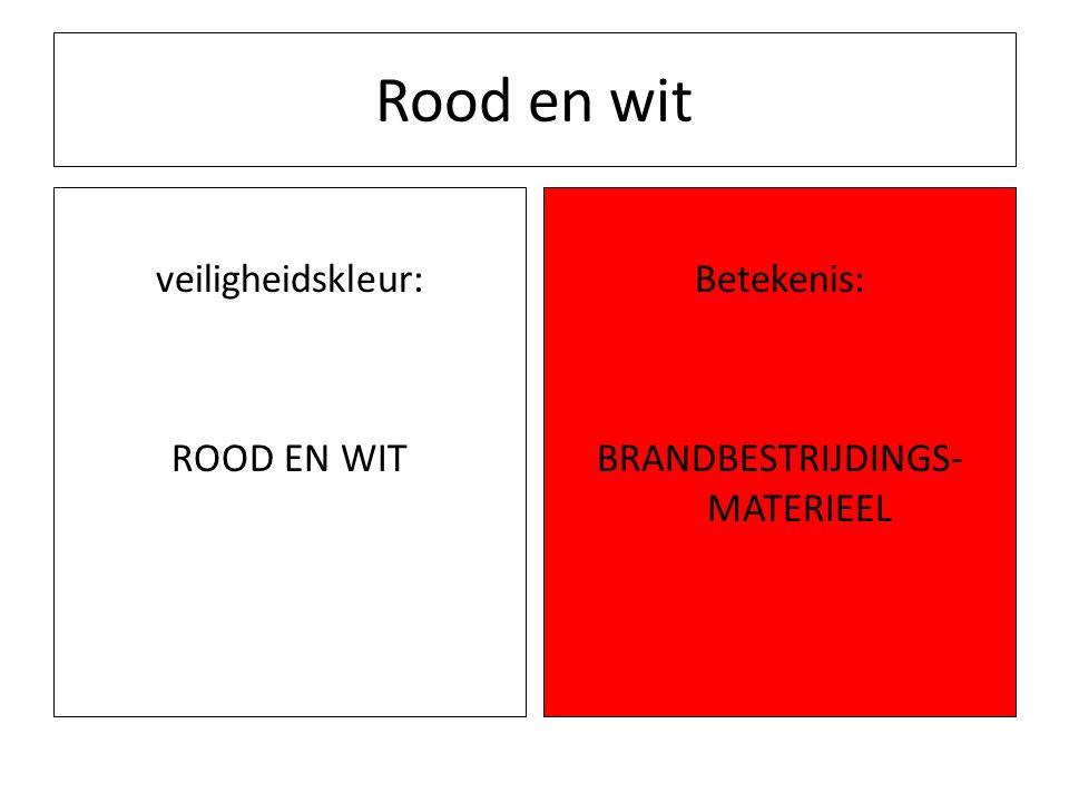 Rood en wit veiligheidskleur: ROOD EN WIT Betekenis: BRANDBESTRIJDINGS- MATERIEEL
