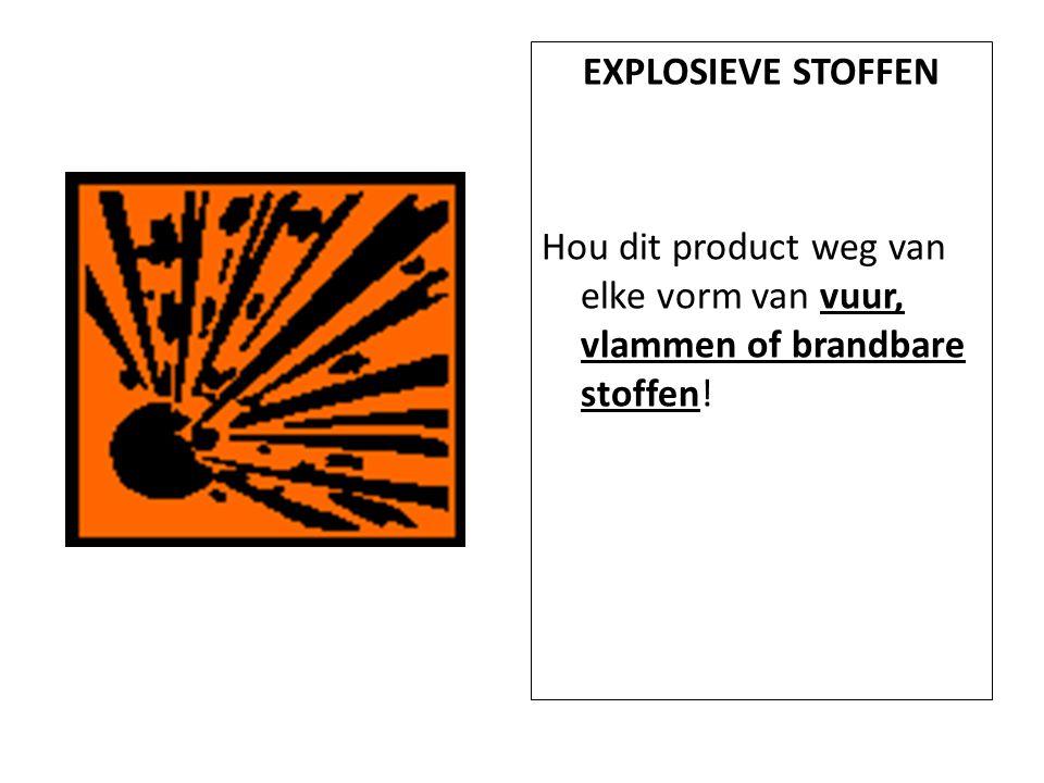 EXPLOSIEVE STOFFEN Hou dit product weg van elke vorm van vuur, vlammen of brandbare stoffen!