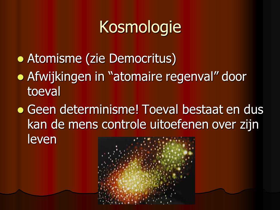 """Kosmologie Atomisme (zie Democritus) Atomisme (zie Democritus) Afwijkingen in """"atomaire regenval"""" door toeval Afwijkingen in """"atomaire regenval"""" door"""