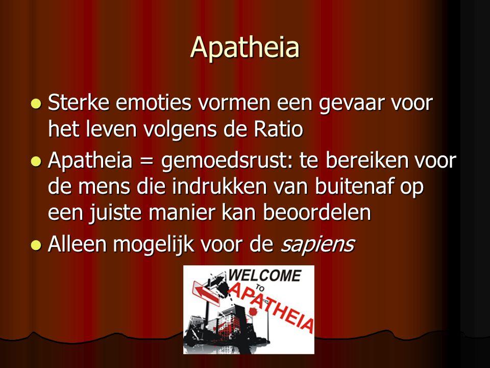 Apatheia Sterke emoties vormen een gevaar voor het leven volgens de Ratio Sterke emoties vormen een gevaar voor het leven volgens de Ratio Apatheia =