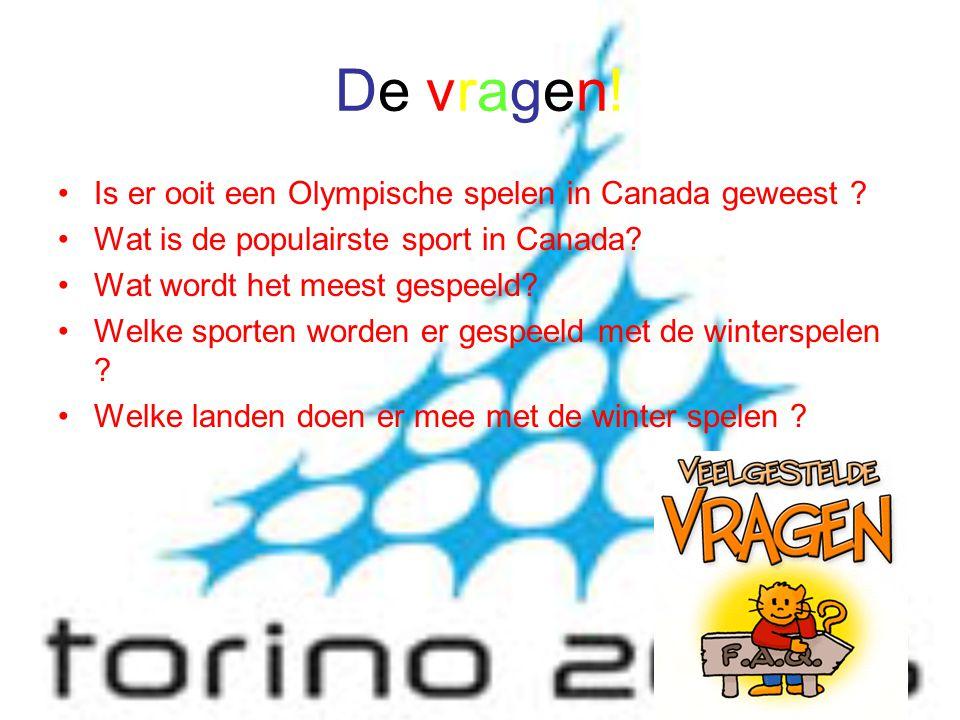 De vragen! Is er ooit een Olympische spelen in Canada geweest ? Wat is de populairste sport in Canada? Wat wordt het meest gespeeld? Welke sporten wor