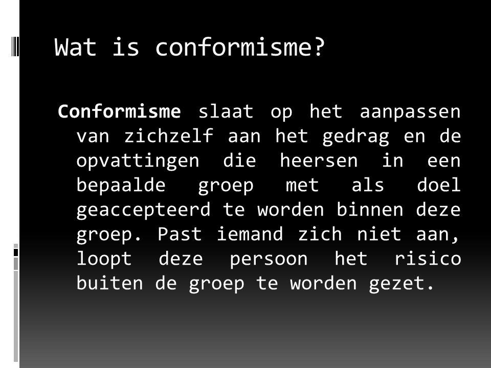 Wat is conformisme? Conformisme slaat op het aanpassen van zichzelf aan het gedrag en de opvattingen die heersen in een bepaalde groep met als doel ge