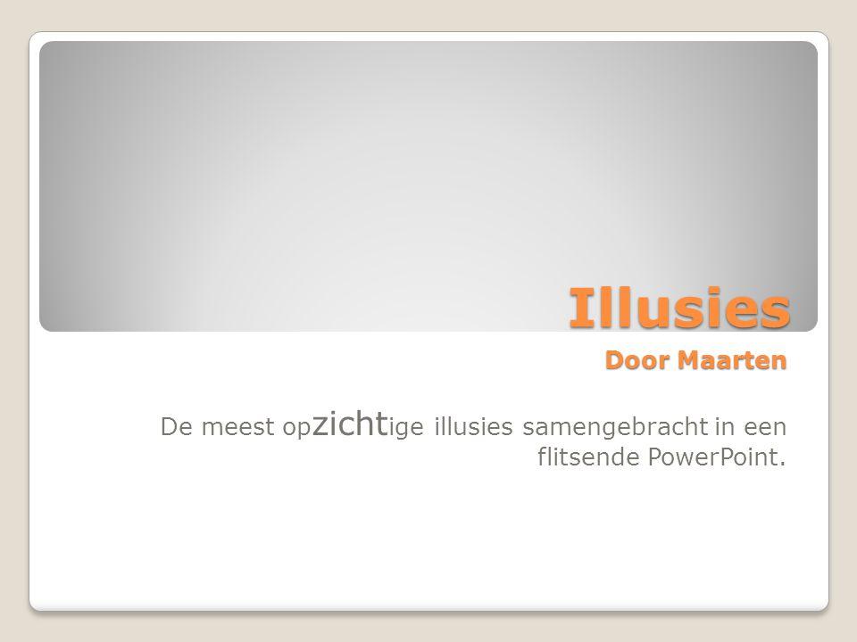 Illusies Door Maarten De meest op zicht ige illusies samengebracht in een flitsende PowerPoint.