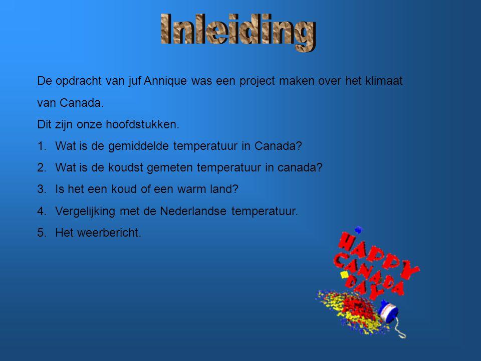 De opdracht van juf Annique was een project maken over het klimaat van Canada. Dit zijn onze hoofdstukken. 1.Wat is de gemiddelde temperatuur in Canad