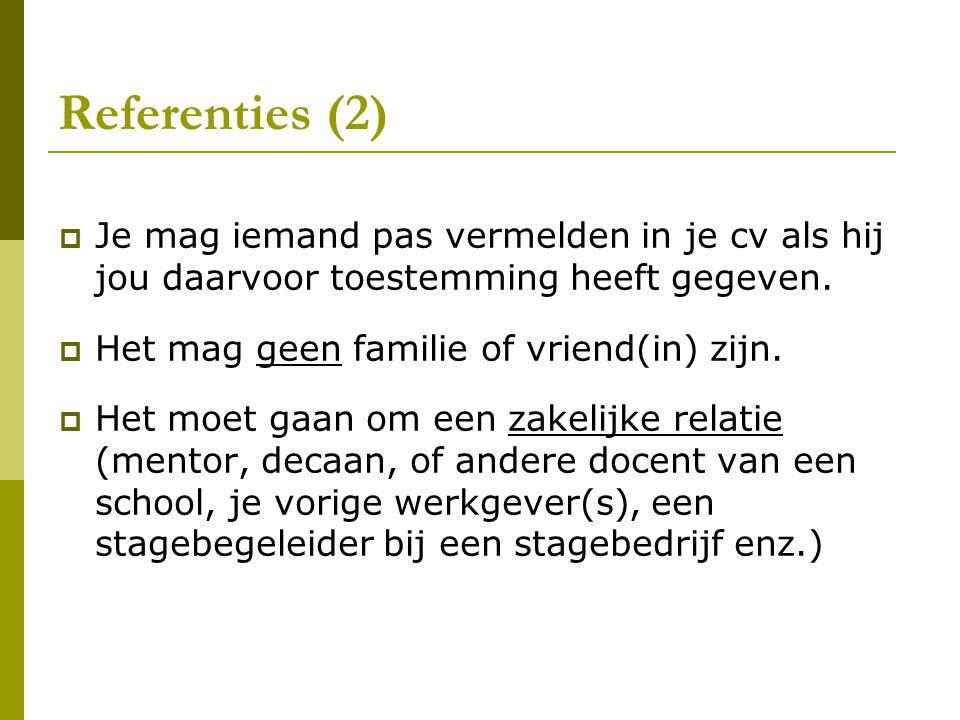 Referenties (2)  Je mag iemand pas vermelden in je cv als hij jou daarvoor toestemming heeft gegeven.