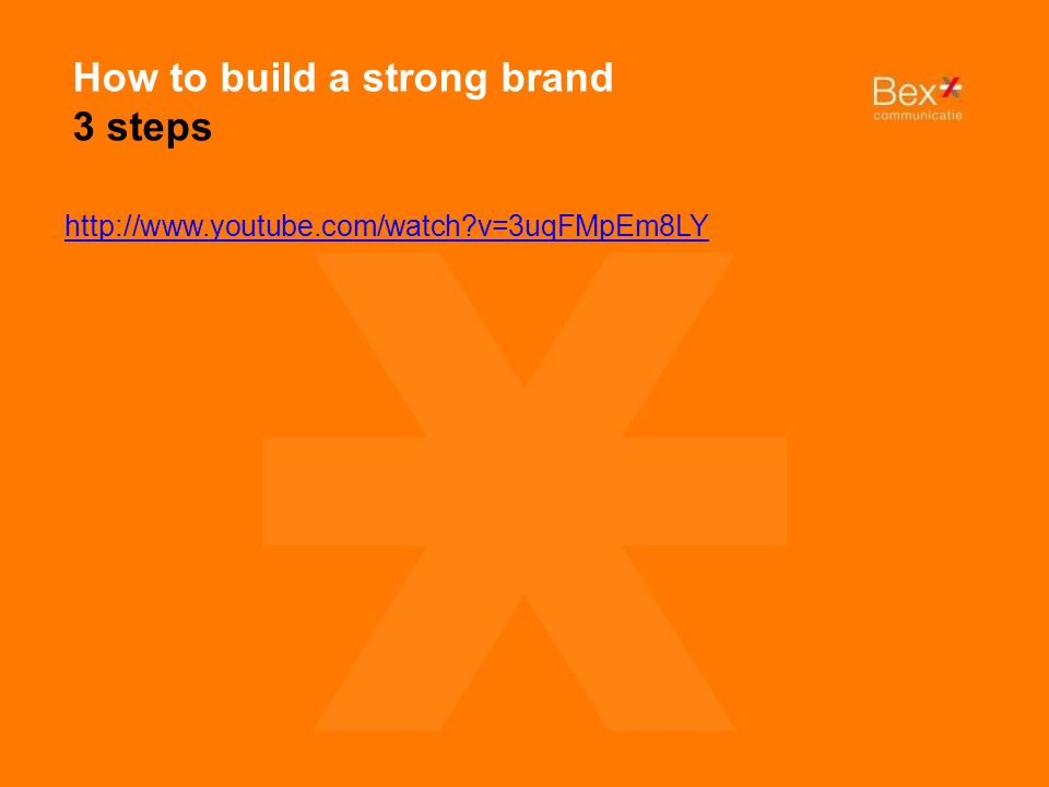 http://www.youtube.com/watch v=3uqFMpEm8LY How to build a strong brand 3 steps