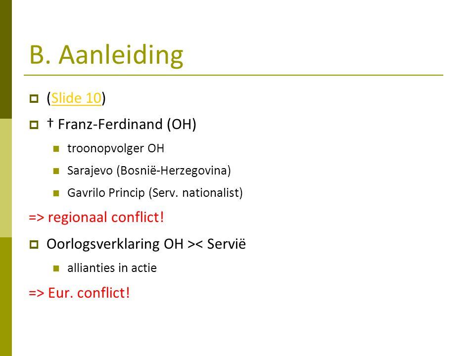 B. Aanleiding  (Slide 10)Slide 10  † Franz-Ferdinand (OH) troonopvolger OH Sarajevo (Bosnië-Herzegovina) Gavrilo Princip (Serv. nationalist) => regi