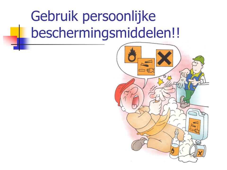 Gebruik persoonlijke beschermingsmiddelen!!