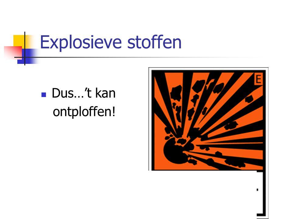 Explosieve stoffen Dus…'t kan ontploffen!