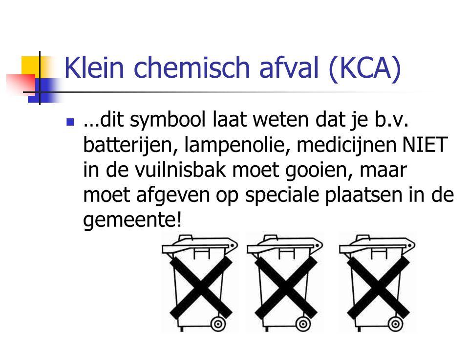 Klein chemisch afval (KCA) …dit symbool laat weten dat je b.v. batterijen, lampenolie, medicijnen NIET in de vuilnisbak moet gooien, maar moet afgeven