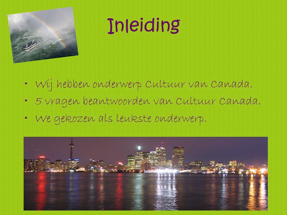 De Cultuur van Canada Gemaakt door: Harmke, Kandy en Annemarijn.