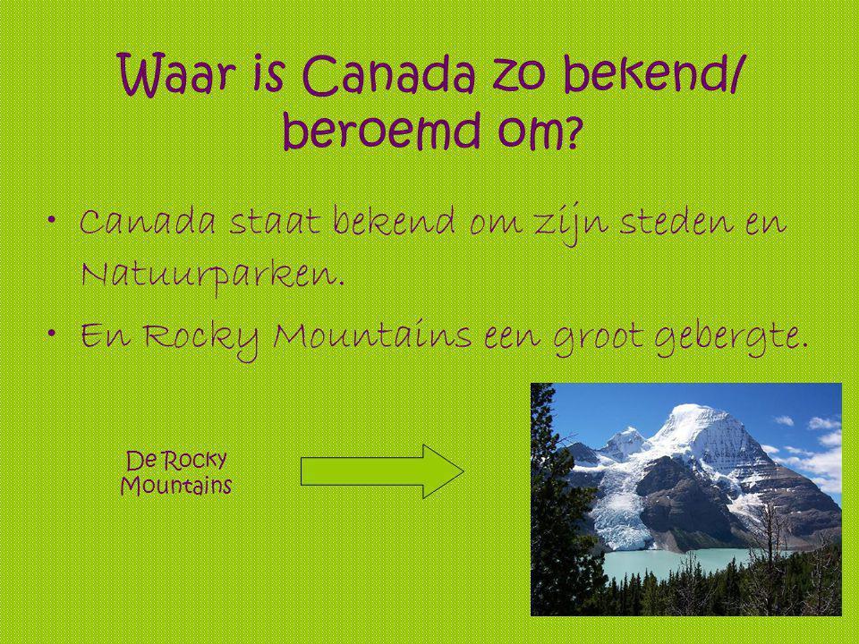 Waar is Canada zo bekend/ beroemd om.Canada staat bekend om zijn steden en Natuurparken.