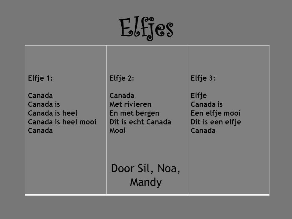 Elfjes Elfje 1: Canada Canada is Canada is heel Canada is heel mooi Canada Elfje 2: Canada Met rivieren En met bergen Dit is echt Canada Mooi Elfje 3: