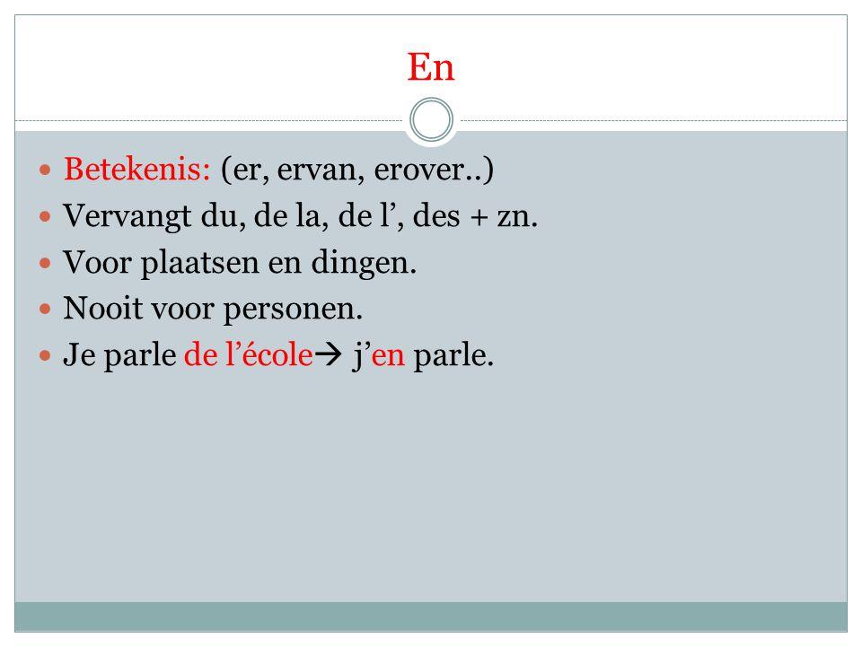 Y Betekenis (er, erheen, erop, eraan etc.) Vervangt een voorzetsel + zn.