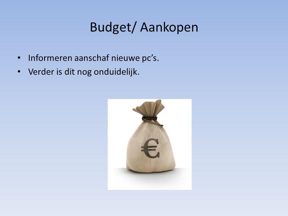 Budget/ Aankopen Informeren aanschaf nieuwe pc's. Verder is dit nog onduidelijk.