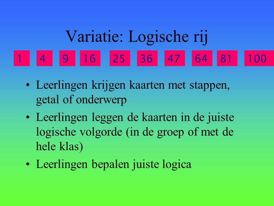 Variatie: Logische rij Leerlingen krijgen kaarten met stappen, getal of onderwerp Leerlingen leggen de kaarten in de juiste logische volgorde (in de g