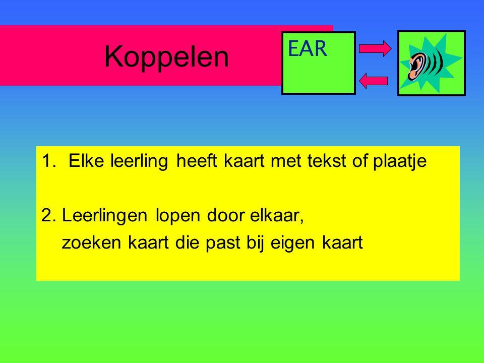 Koppelen 1.Elke leerling heeft kaart met tekst of plaatje 2. Leerlingen lopen door elkaar, zoeken kaart die past bij eigen kaart EAR