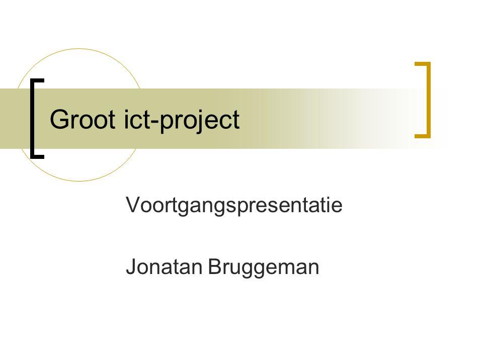 Voortgangspresentatie Jonatan Bruggeman Groot ict-project