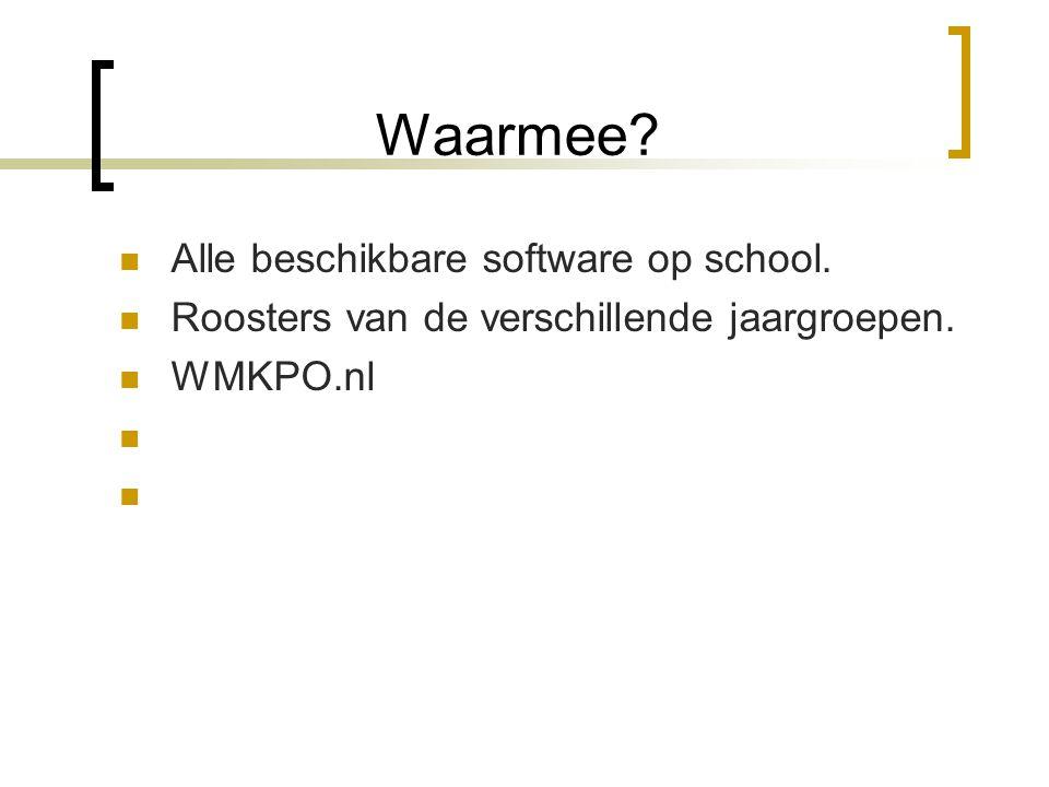 Waarmee? Alle beschikbare software op school. Roosters van de verschillende jaargroepen. WMKPO.nl