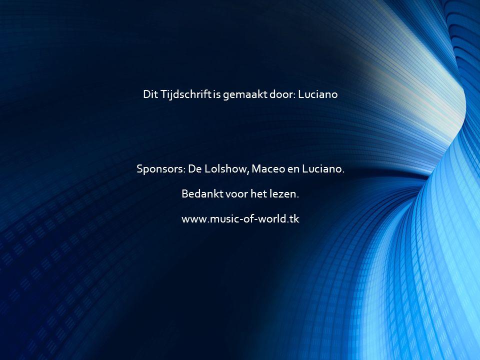 Dit Tijdschrift is gemaakt door: Luciano Sponsors: De Lolshow, Maceo en Luciano.
