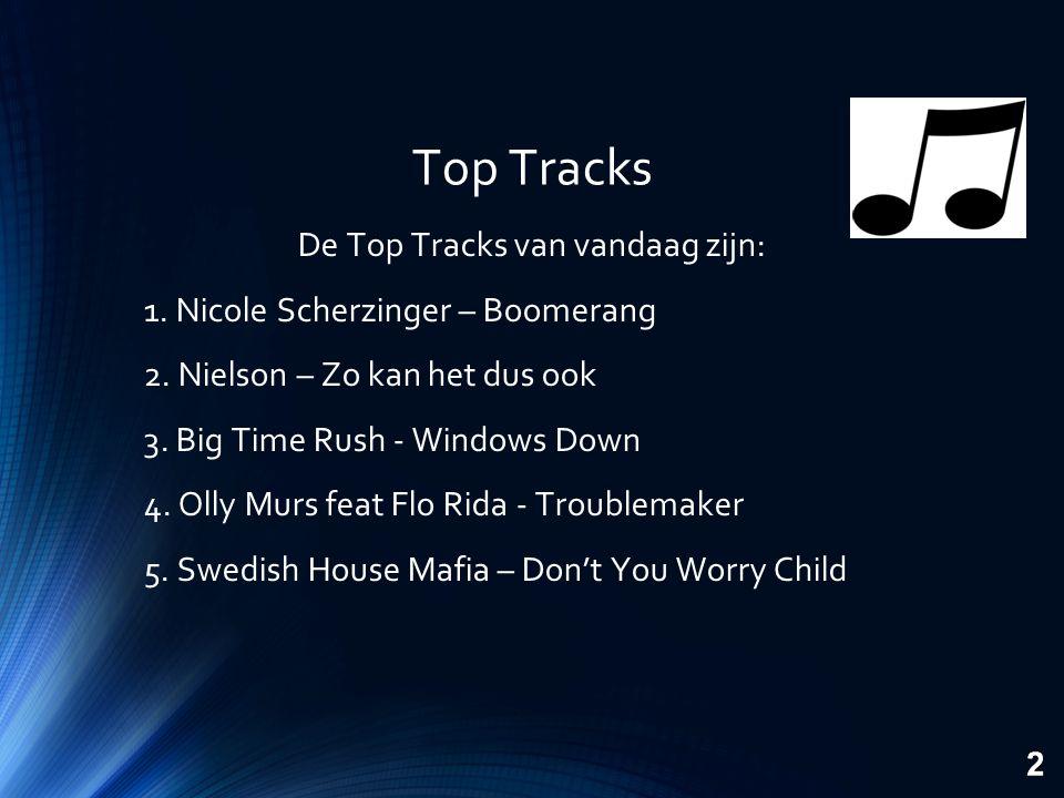 Top Tracks De Top Tracks van vandaag zijn: 1. Nicole Scherzinger – Boomerang 2.