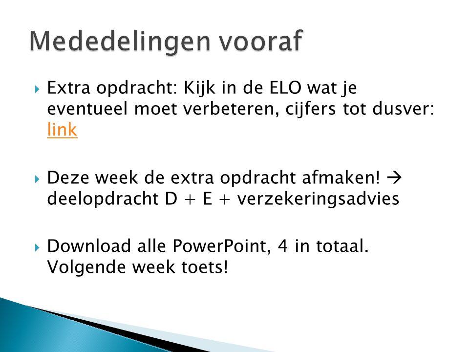  Extra opdracht: Kijk in de ELO wat je eventueel moet verbeteren, cijfers tot dusver: link link  Deze week de extra opdracht afmaken!  deelopdracht