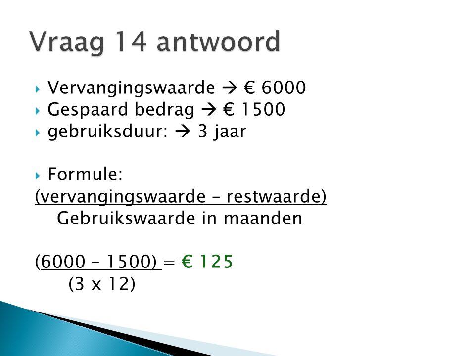  Vervangingswaarde  € 6000  Gespaard bedrag  € 1500  gebruiksduur:  3 jaar  Formule: (vervangingswaarde – restwaarde) Gebruikswaarde in maanden