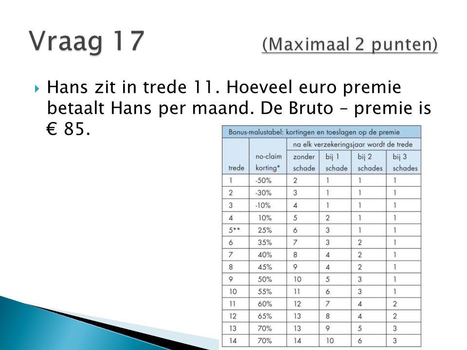  Hans zit in trede 11. Hoeveel euro premie betaalt Hans per maand. De Bruto – premie is € 85.
