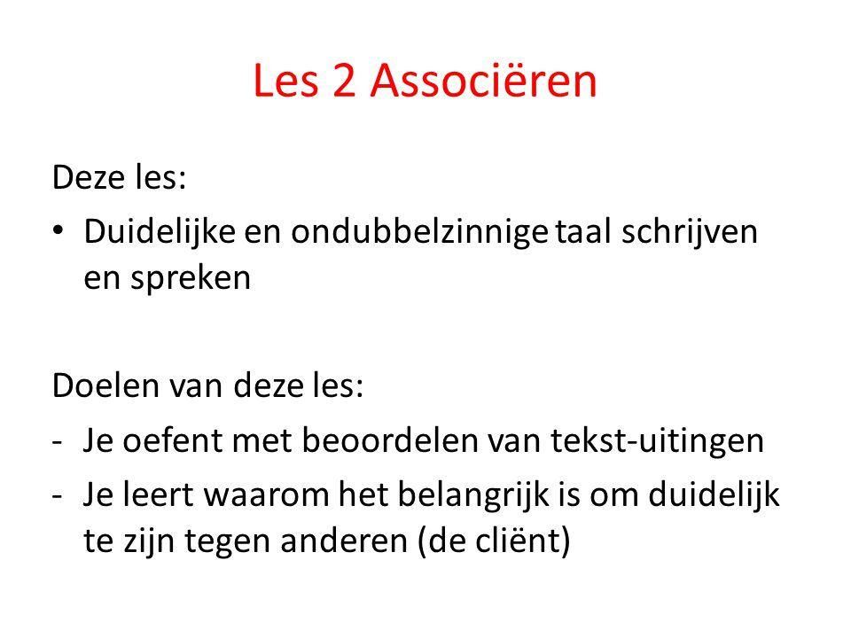 Les 2 Associëren Deze les: Duidelijke en ondubbelzinnige taal schrijven en spreken Doelen van deze les: -Je oefent met beoordelen van tekst-uitingen -