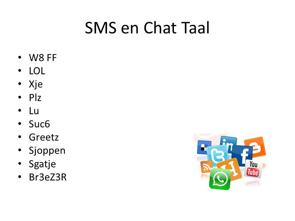 SMS en Chat Taal W8 FF LOL Xje Plz Lu Suc6 Greetz Sjoppen Sgatje Br3eZ3R