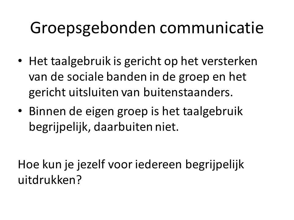 Groepsgebonden communicatie Het taalgebruik is gericht op het versterken van de sociale banden in de groep en het gericht uitsluiten van buitenstaande