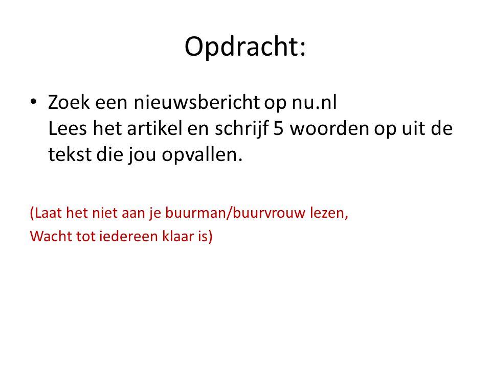 Opdracht: Zoek een nieuwsbericht op nu.nl Lees het artikel en schrijf 5 woorden op uit de tekst die jou opvallen. (Laat het niet aan je buurman/buurvr