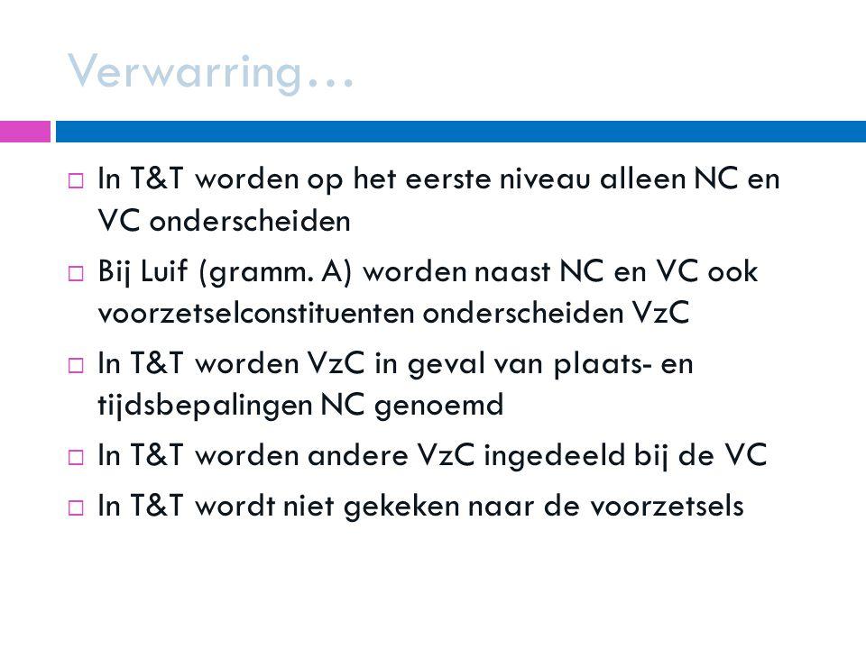 Verwarring…  In T&T worden op het eerste niveau alleen NC en VC onderscheiden  Bij Luif (gramm. A) worden naast NC en VC ook voorzetselconstituenten