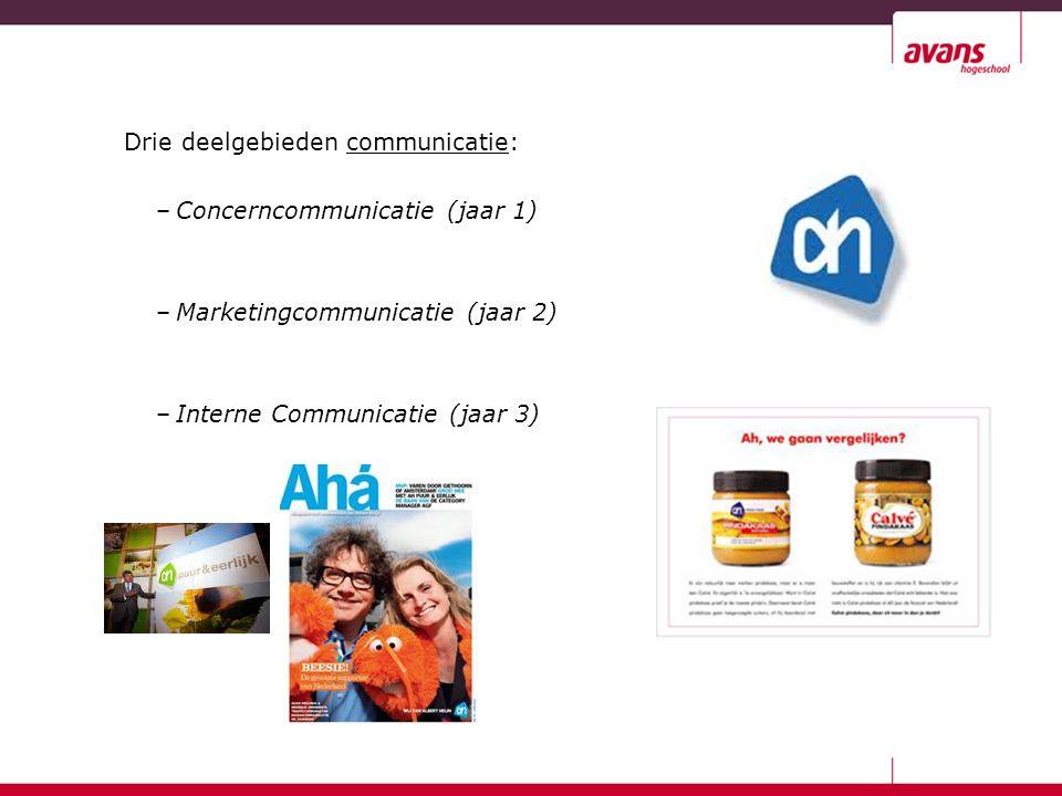 Drie deelgebieden communicatie: –Concerncommunicatie (jaar 1) –Marketingcommunicatie (jaar 2) –Interne Communicatie (jaar 3)