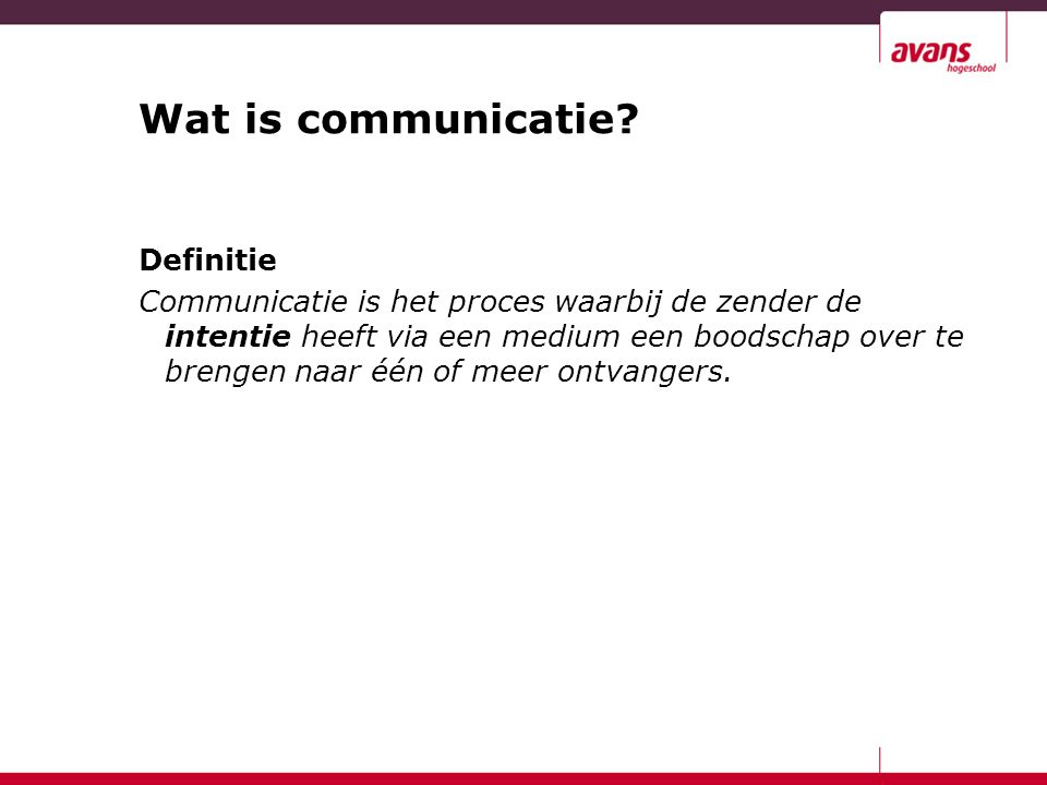 Wat is communicatie? Definitie Communicatie is het proces waarbij de zender de intentie heeft via een medium een boodschap over te brengen naar één of