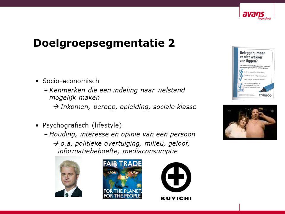 Doelgroepsegmentatie 2 Socio-economisch –Kenmerken die een indeling naar welstand mogelijk maken  Inkomen, beroep, opleiding, sociale klasse Psychogr