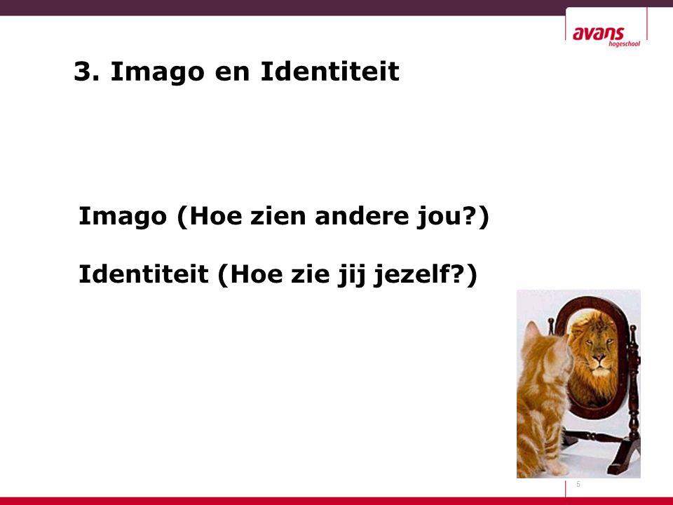 Imago (Hoe zien andere jou?) Identiteit (Hoe zie jij jezelf?) 5 3. Imago en Identiteit