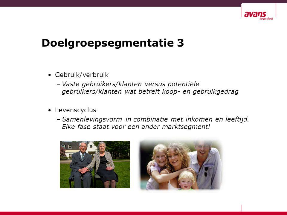 Doelgroepsegmentatie 3 Gebruik/verbruik –Vaste gebruikers/klanten versus potentiële gebruikers/klanten wat betreft koop- en gebruikgedrag Levenscyclus