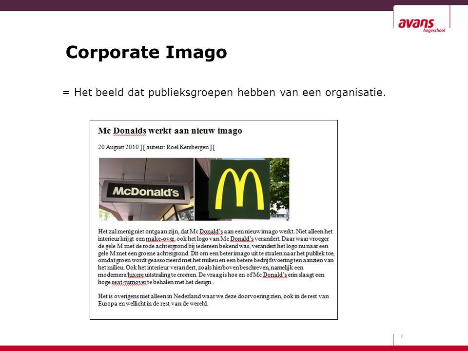 Corporate Imago = Het beeld dat publieksgroepen hebben van een organisatie. 6