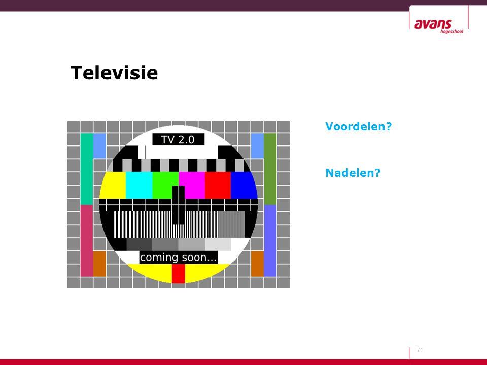 Televisie 71 Voordelen? Nadelen?