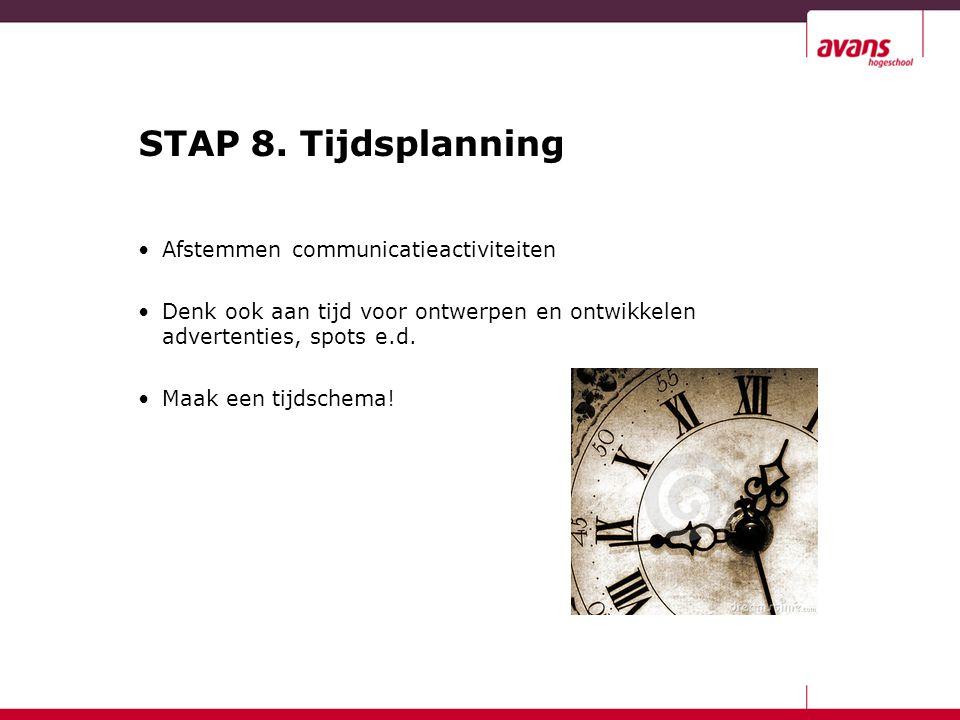 STAP 8. Tijdsplanning Afstemmen communicatieactiviteiten Denk ook aan tijd voor ontwerpen en ontwikkelen advertenties, spots e.d. Maak een tijdschema!