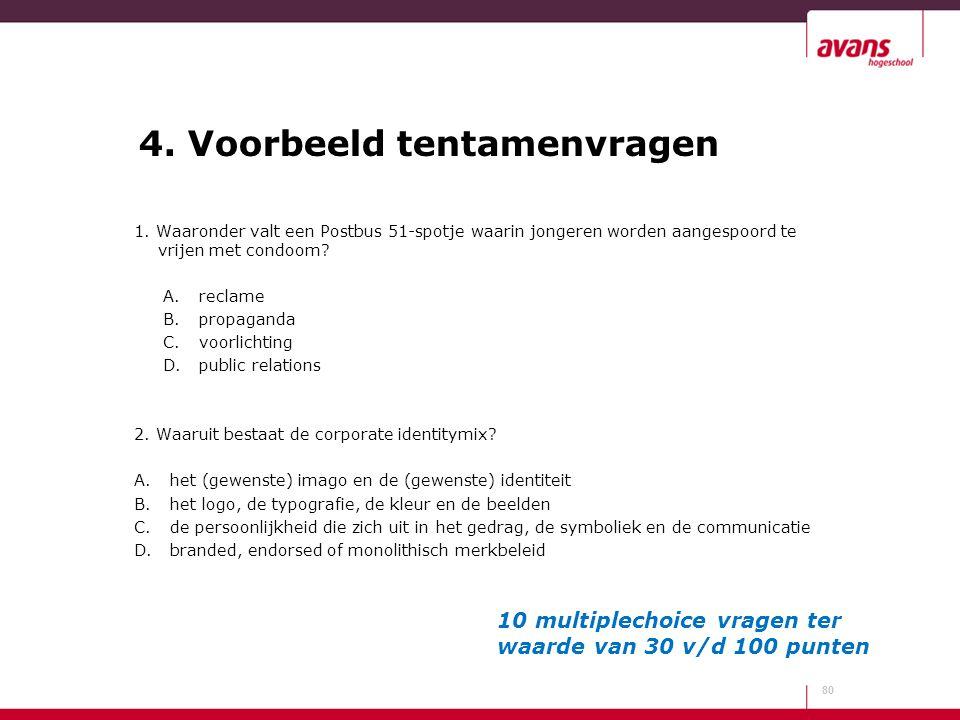 4. Voorbeeld tentamenvragen 1. Waaronder valt een Postbus 51-spotje waarin jongeren worden aangespoord te vrijen met condoom? A.reclame B.propaganda C