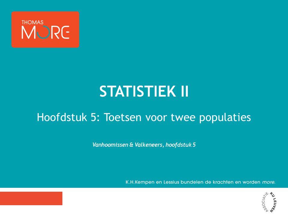 Hoofdstuk 5: Toetsen voor twee populaties Vanhoomissen & Valkeneers, hoofdstuk 5 STATISTIEK II