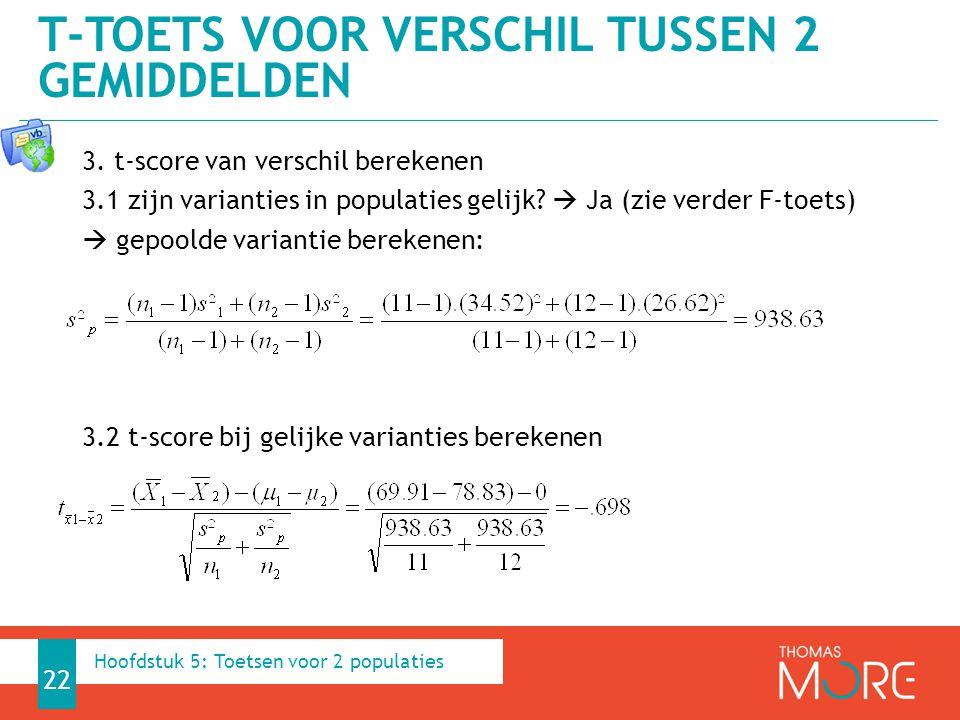 3. t-score van verschil berekenen 3.1 zijn varianties in populaties gelijk?  Ja (zie verder F-toets)  gepoolde variantie berekenen: 3.2 t-score bij