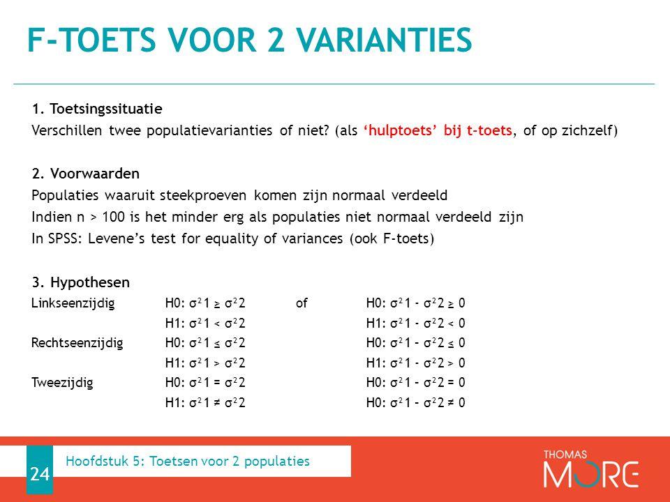 1. Toetsingssituatie Verschillen twee populatievarianties of niet? (als 'hulptoets' bij t-toets, of op zichzelf) 2. Voorwaarden Populaties waaruit ste