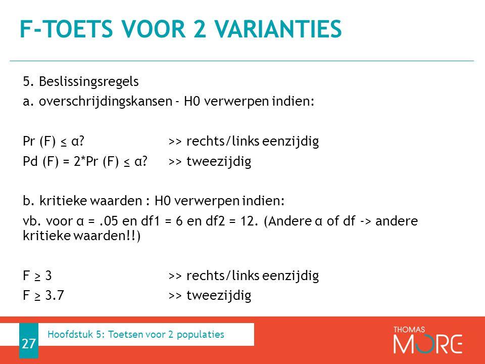 5. Beslissingsregels a. overschrijdingskansen - H0 verwerpen indien: Pr (F) ≤ α?>> rechts/links eenzijdig Pd (F) = 2*Pr (F) ≤ α? >> tweezijdig b. krit